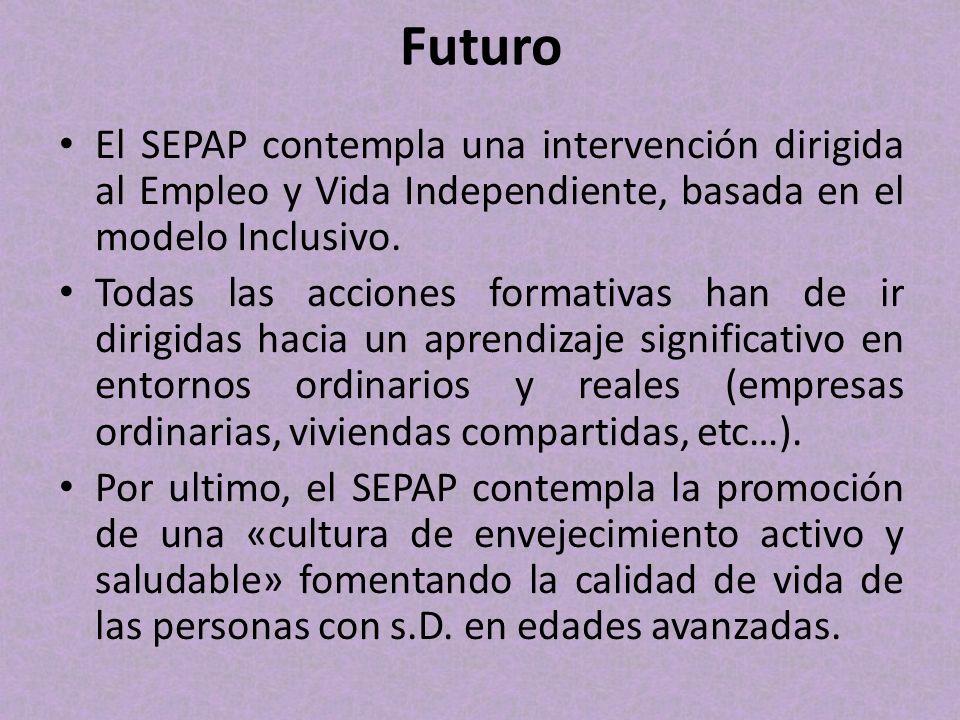 Futuro El SEPAP contempla una intervención dirigida al Empleo y Vida Independiente, basada en el modelo Inclusivo.