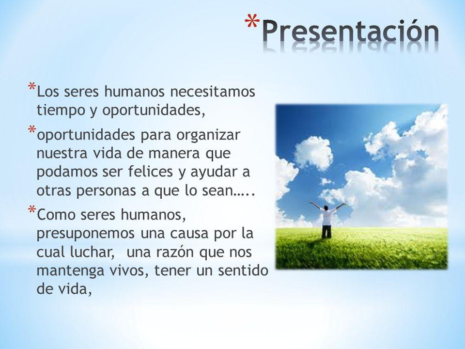 Presentación Los seres humanos necesitamos tiempo y oportunidades,