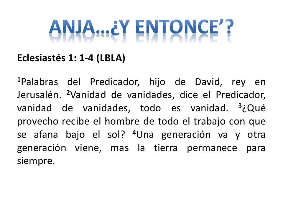 Anja…¿y entonce' Eclesiastés 1: 1-4 (LBLA)