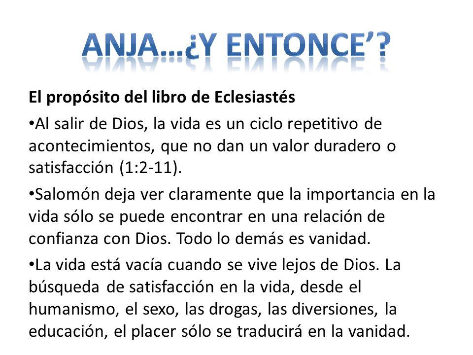 Anja…¿y entonce' El propósito del libro de Eclesiastés