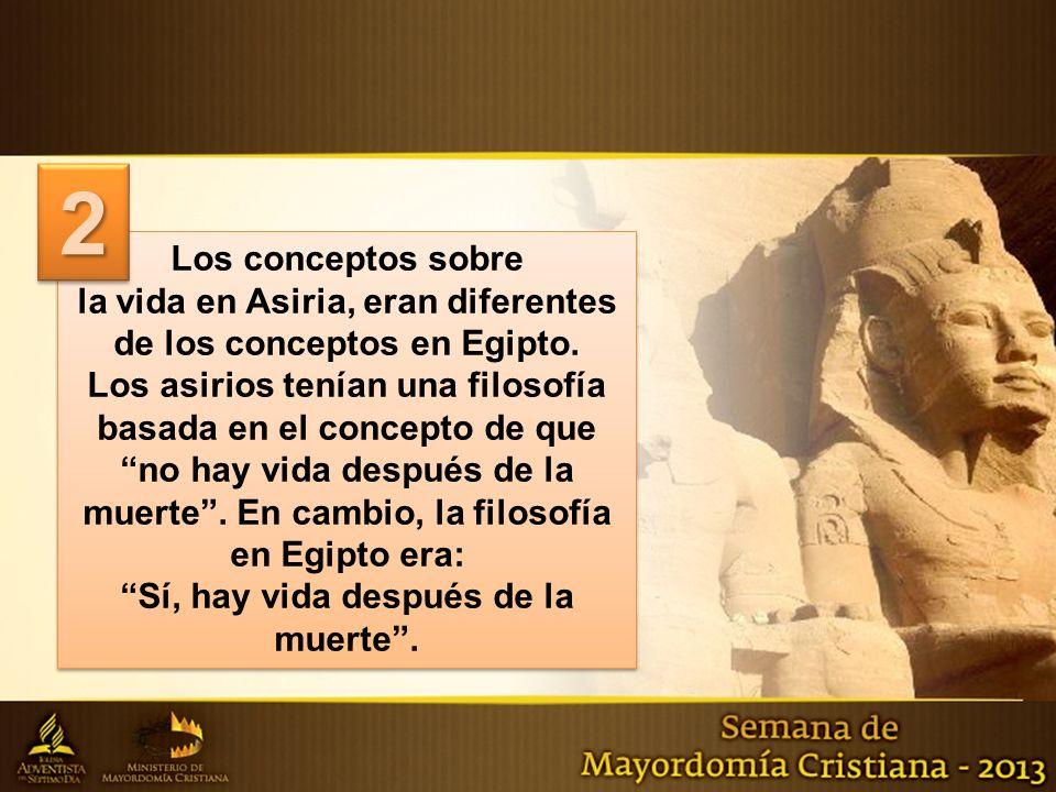 2 Los conceptos sobre. la vida en Asiria, eran diferentes de los conceptos en Egipto.