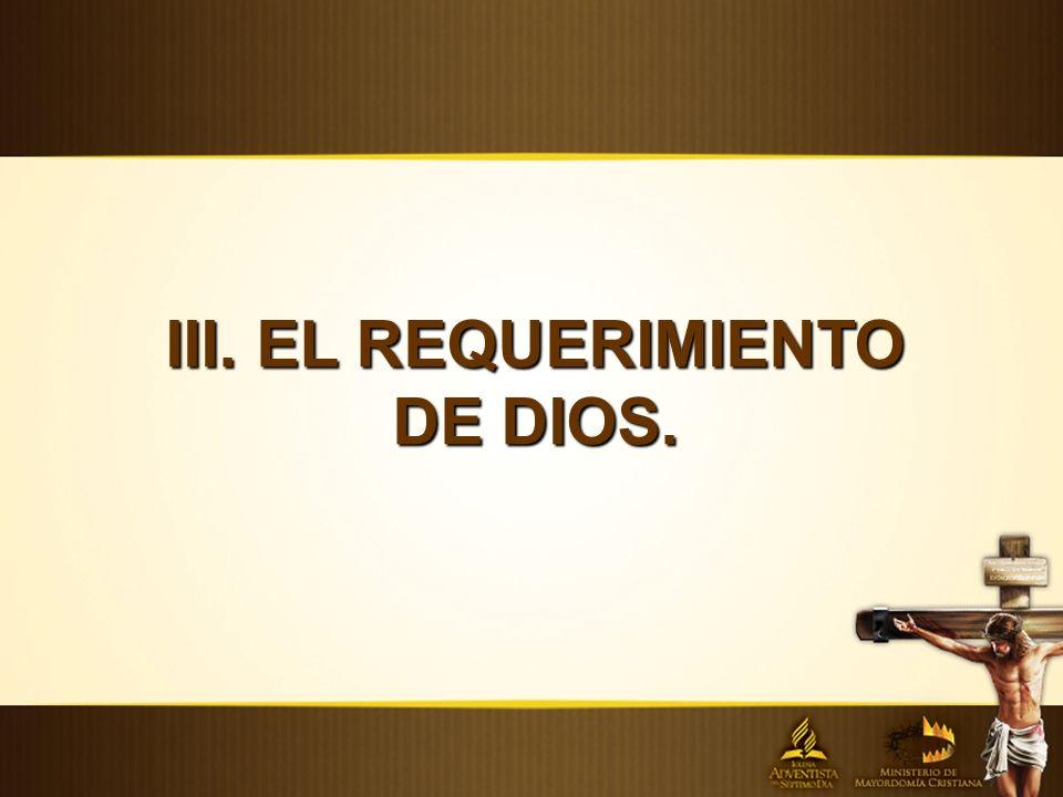 III. EL REQUERIMIENTO DE DIOS.