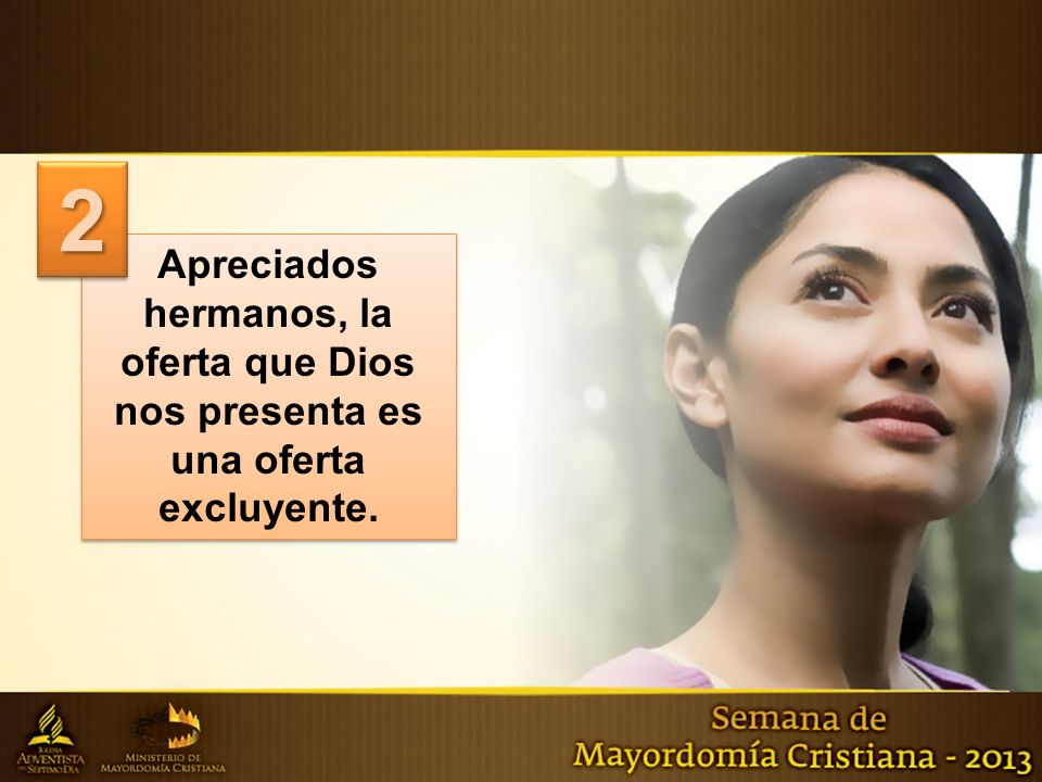 2 Apreciados hermanos, la oferta que Dios nos presenta es una oferta excluyente.