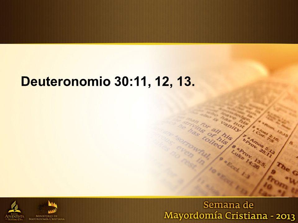 Deuteronomio 30:11, 12, 13.
