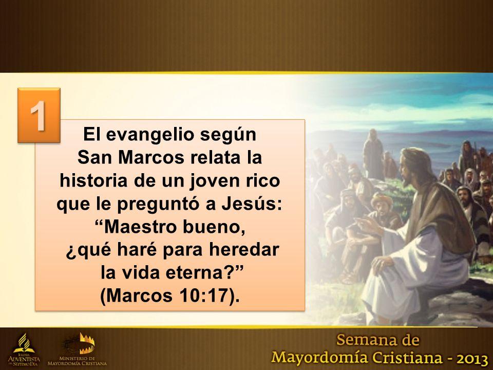 1 El evangelio según. San Marcos relata la historia de un joven rico que le preguntó a Jesús: Maestro bueno,