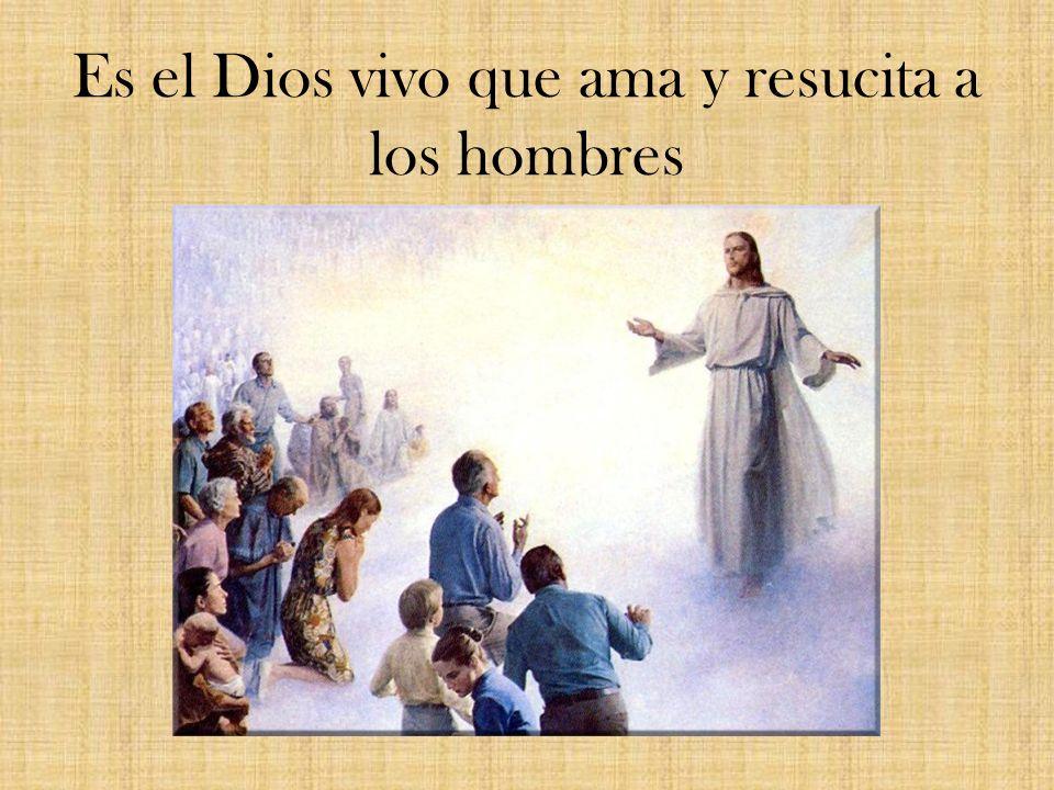 Es el Dios vivo que ama y resucita a los hombres