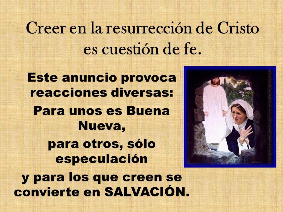 Creer en la resurrección de Cristo es cuestión de fe.
