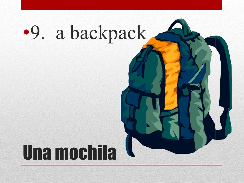 9. a backpack Una mochila