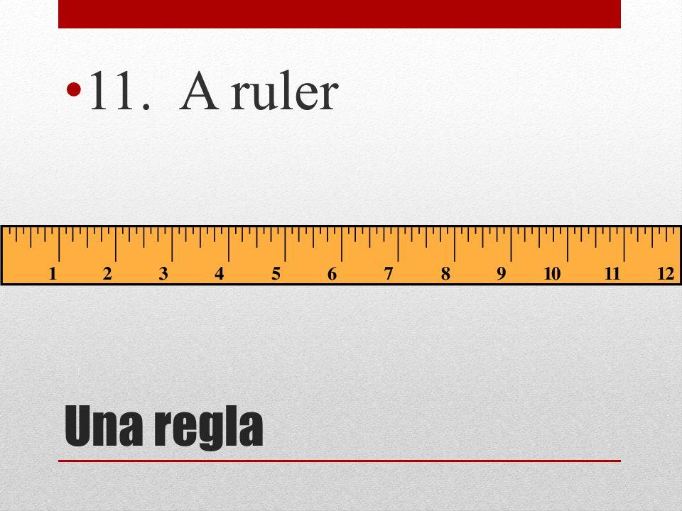 11. A ruler Una regla