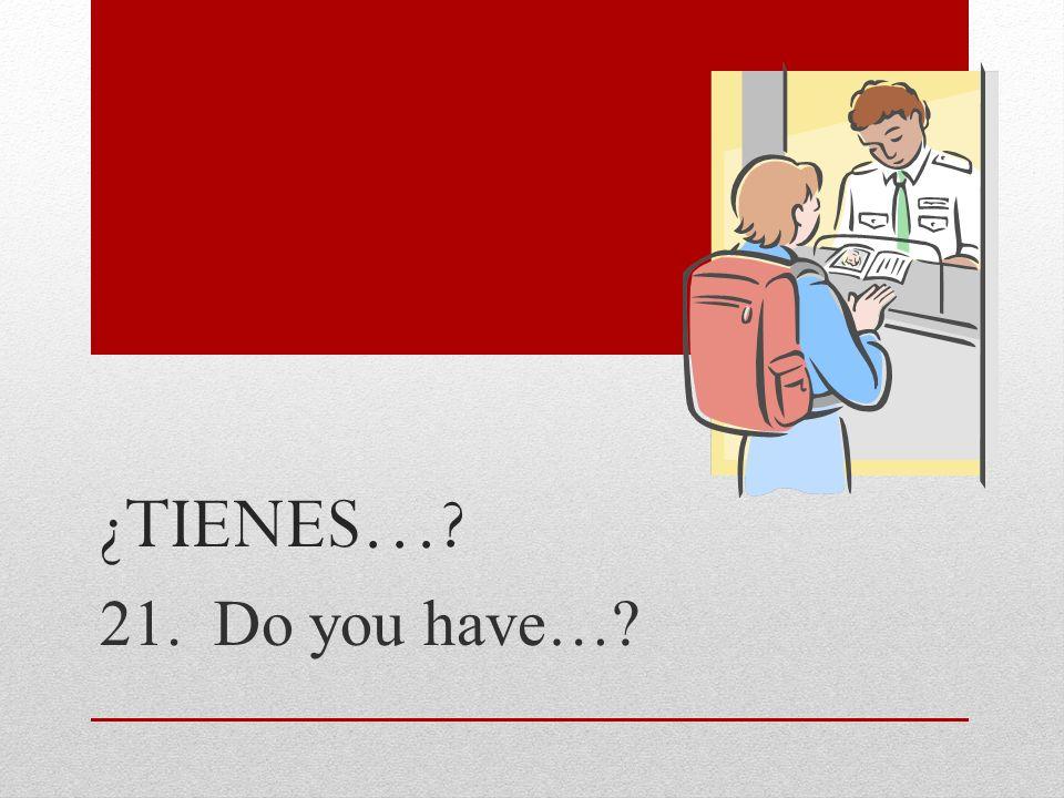 ¿Tienes… 21. Do you have…