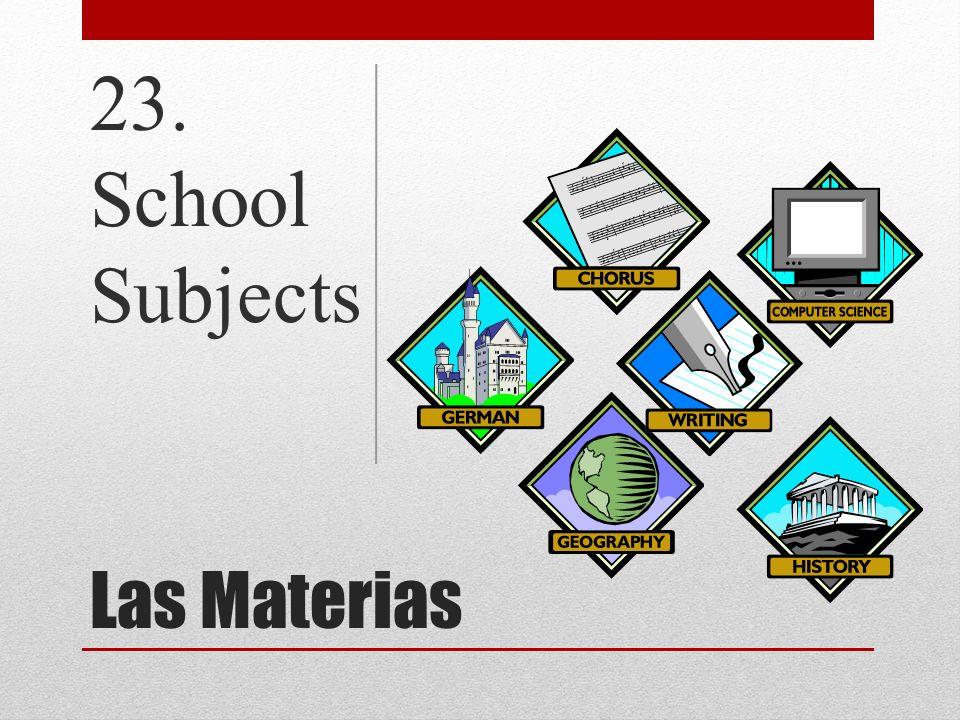 23. School Subjects Las Materias
