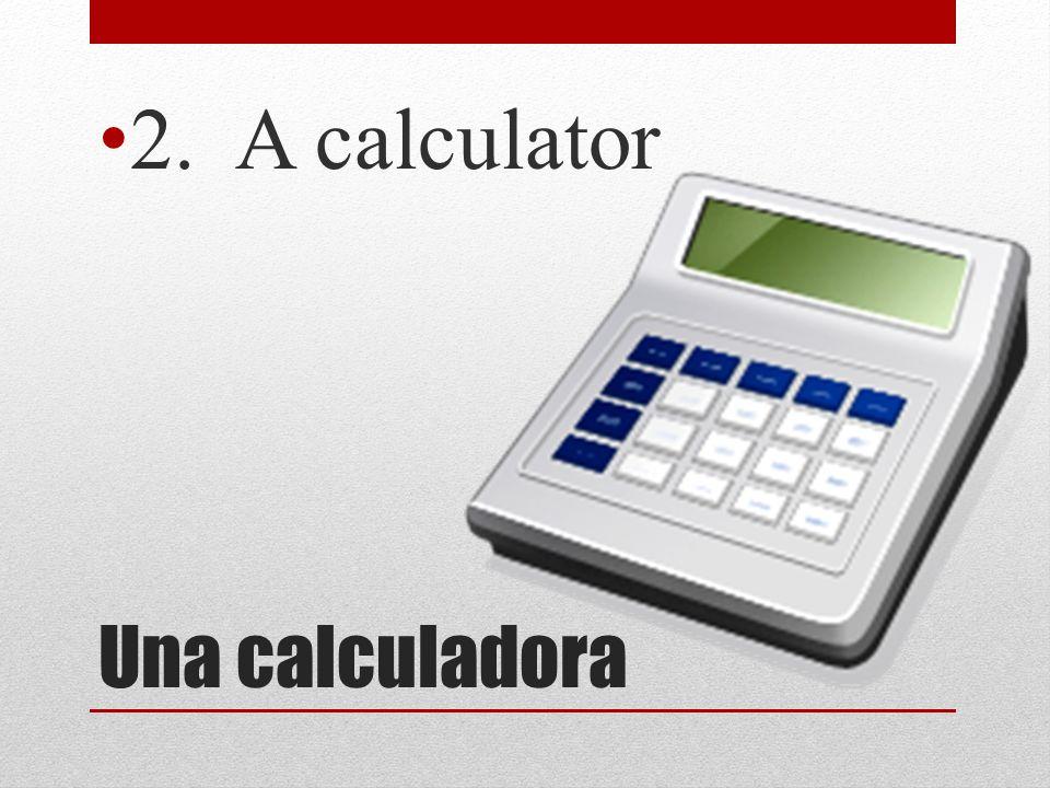 2. A calculator Una calculadora