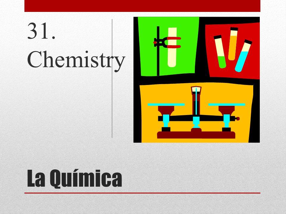 31. Chemistry La Química