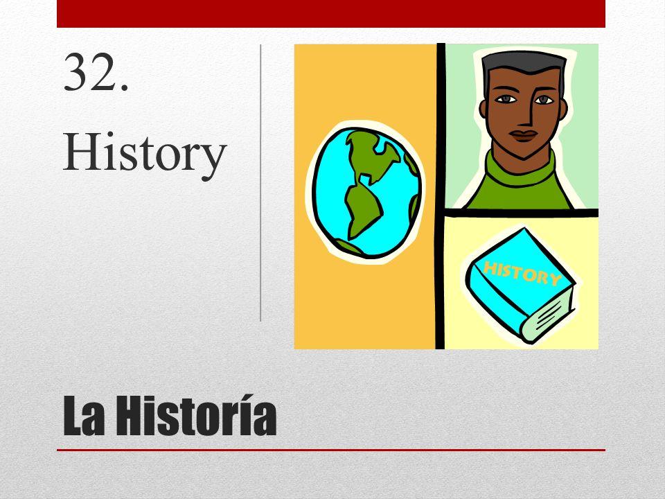 32. History La Historía