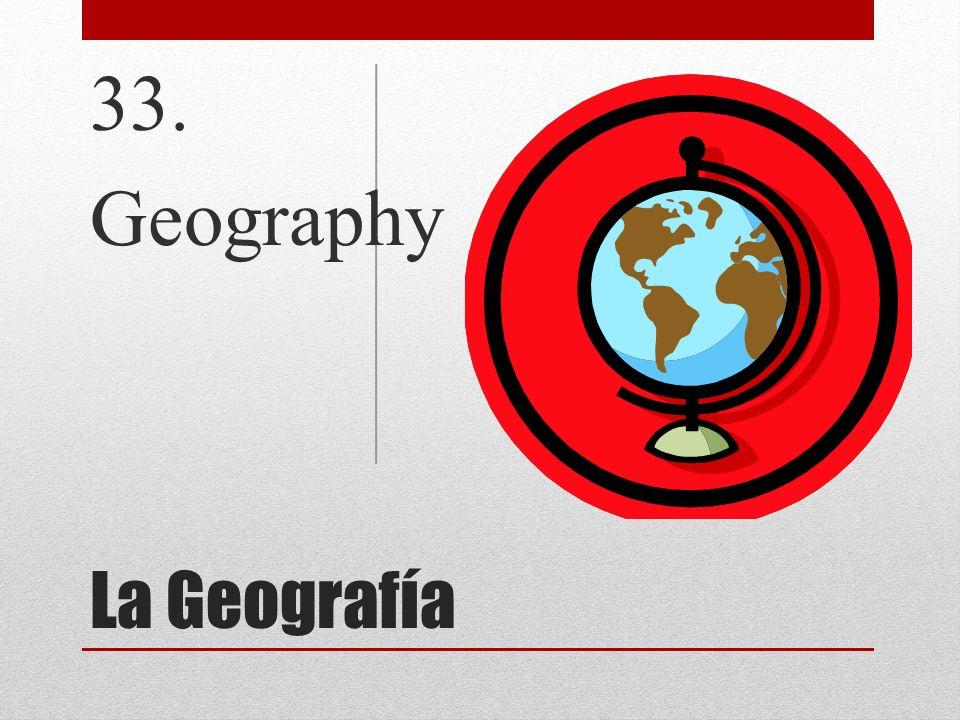 33. Geography La Geografía