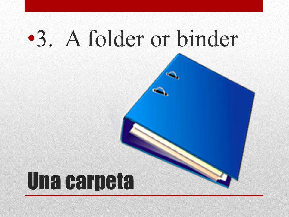 3. A folder or binder Una carpeta
