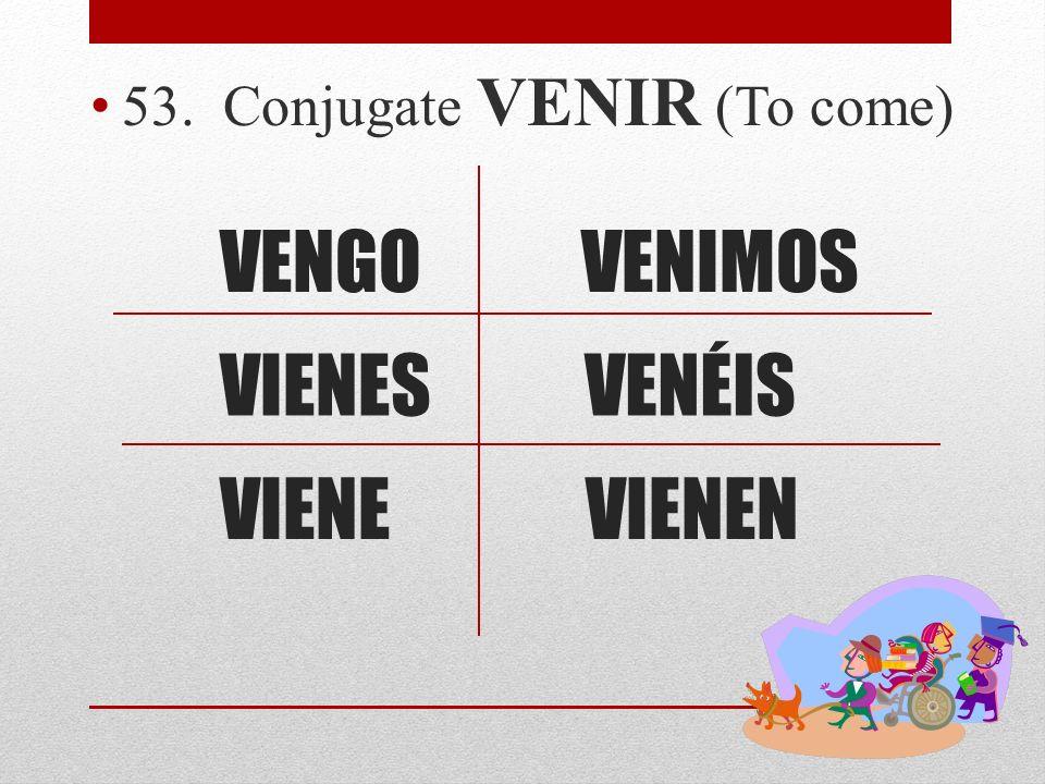53. Conjugate VENIR (To come)
