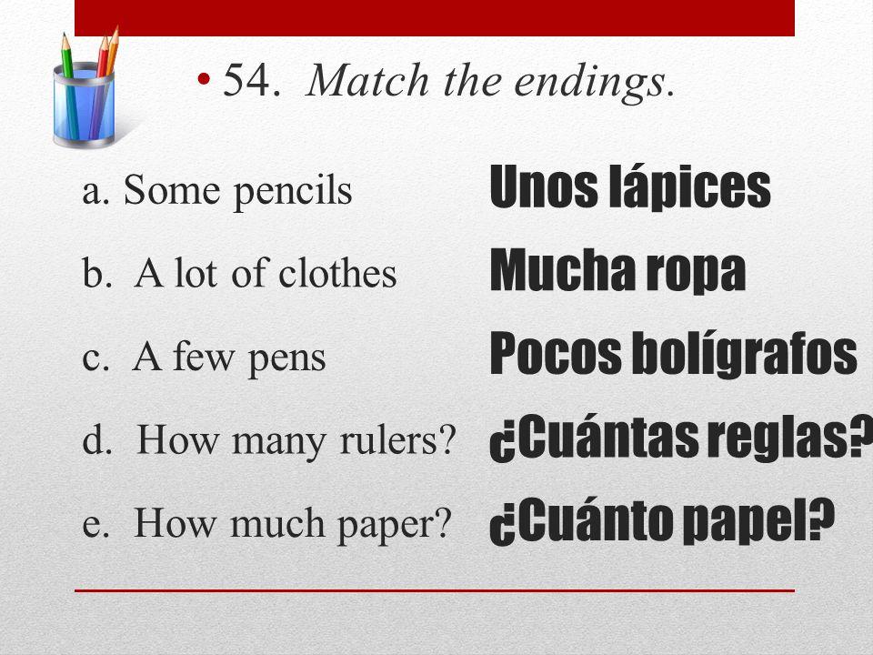 Unos lápices Mucha ropa Pocos bolígrafos ¿Cuántas reglas