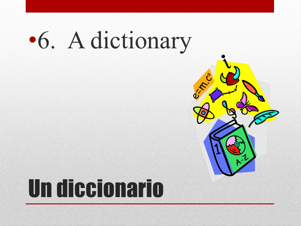 6. A dictionary Un diccionario