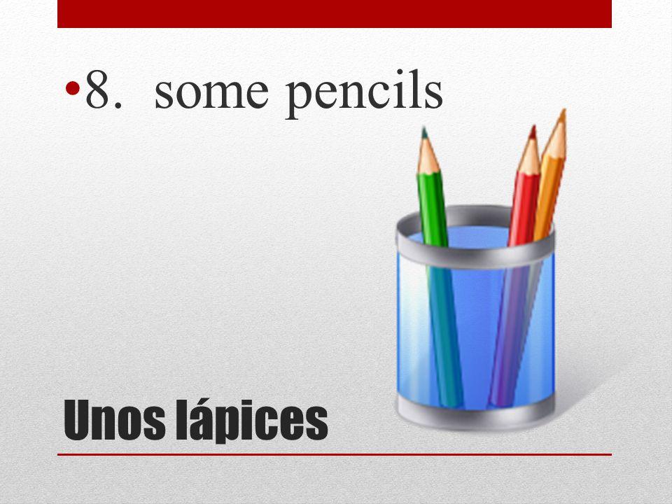 8. some pencils Unos lápices