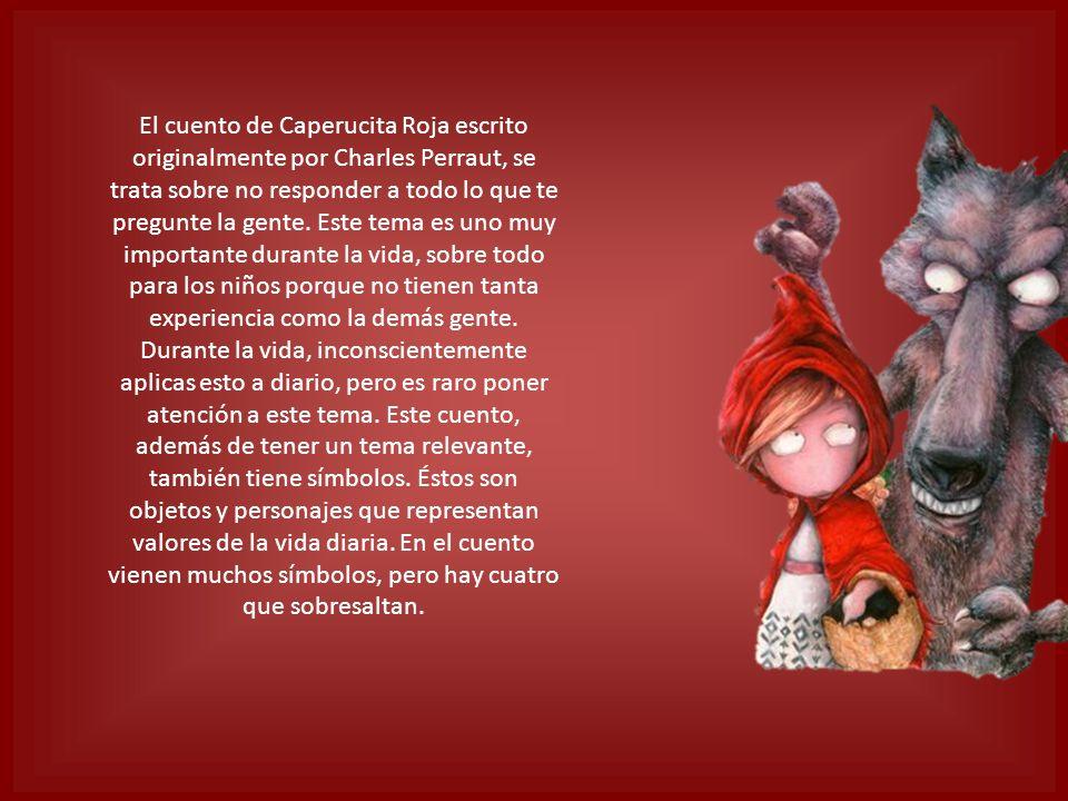 El cuento de Caperucita Roja escrito originalmente por Charles Perraut, se trata sobre no responder a todo lo que te pregunte la gente.
