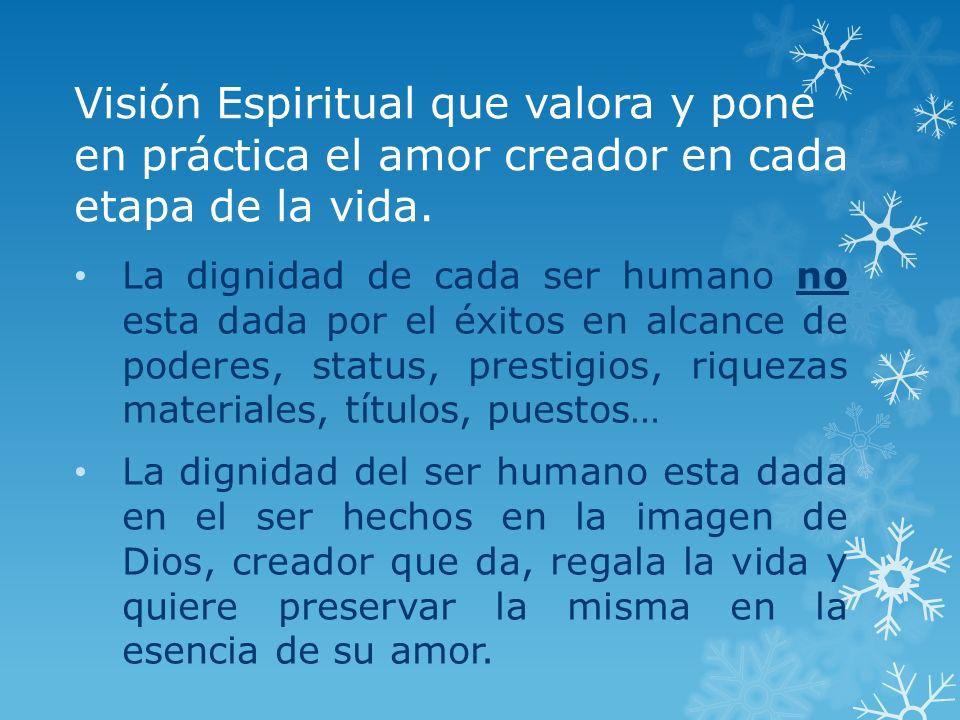 Visión Espiritual que valora y pone en práctica el amor creador en cada etapa de la vida.