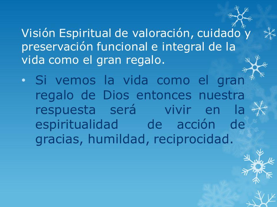 Visión Espiritual de valoración, cuidado y preservación funcional e integral de la vida como el gran regalo.