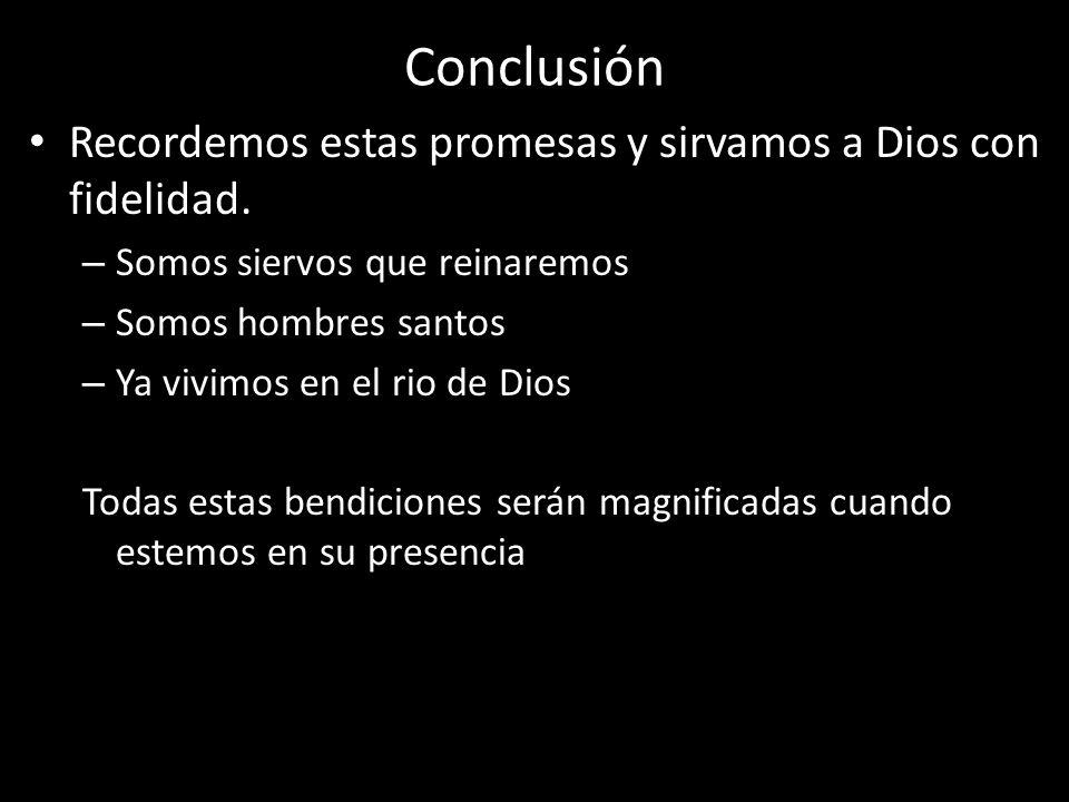 Conclusión Recordemos estas promesas y sirvamos a Dios con fidelidad.