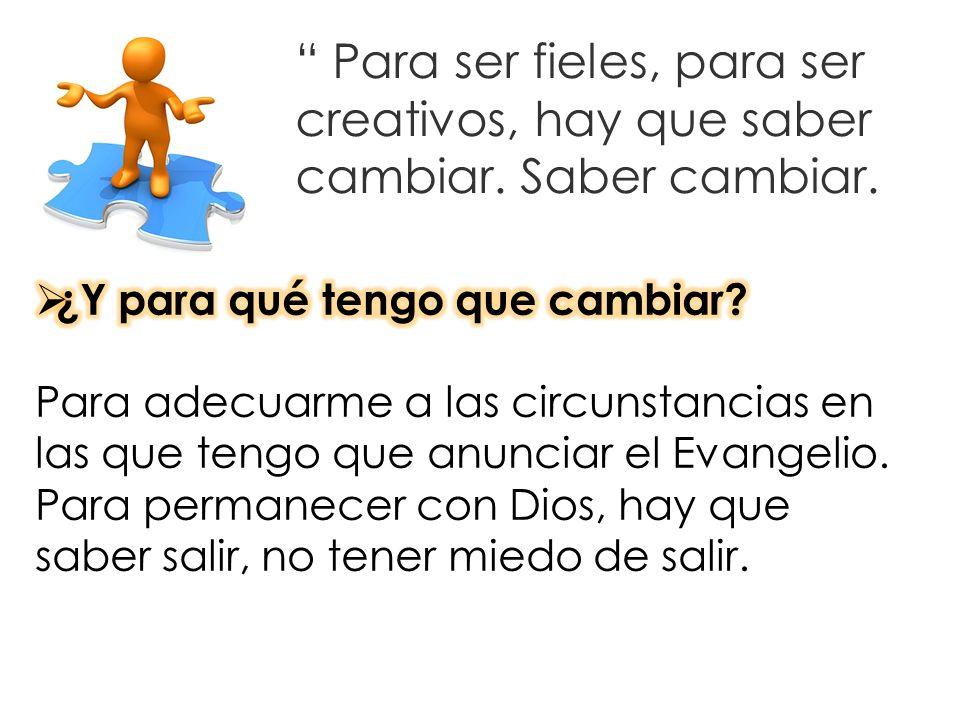 Para ser fieles, para ser creativos, hay que saber cambiar