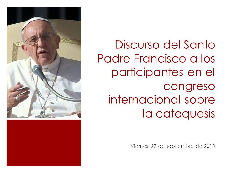 Discurso del Santo Padre Francisco a los participantes en el congreso internacional sobre la catequesis