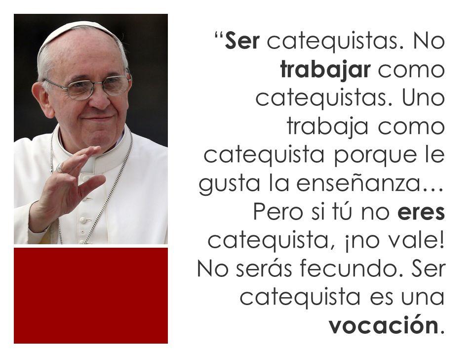 Ser catequistas. No trabajar como catequistas