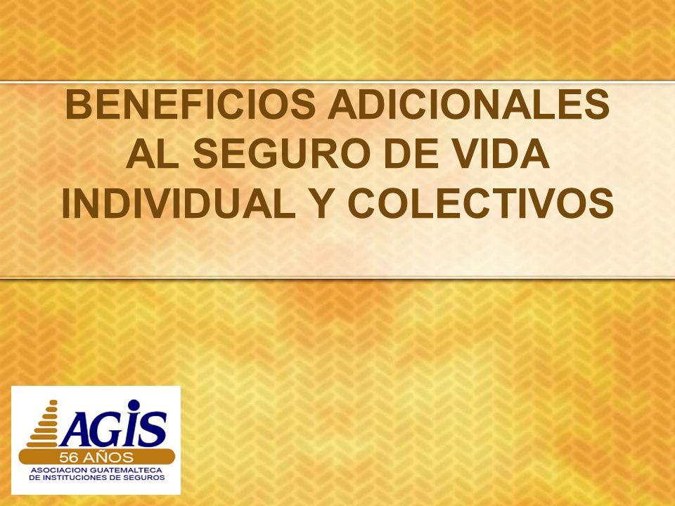 BENEFICIOS ADICIONALES AL SEGURO DE VIDA INDIVIDUAL Y COLECTIVOS