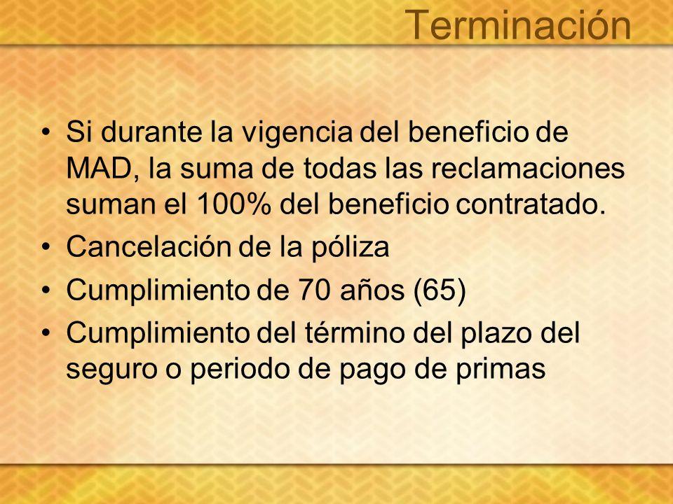 Terminación Si durante la vigencia del beneficio de MAD, la suma de todas las reclamaciones suman el 100% del beneficio contratado.