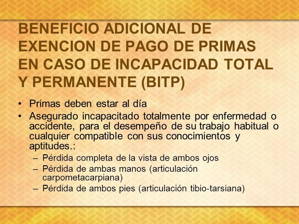 BENEFICIO ADICIONAL DE EXENCION DE PAGO DE PRIMAS EN CASO DE INCAPACIDAD TOTAL Y PERMANENTE (BITP)