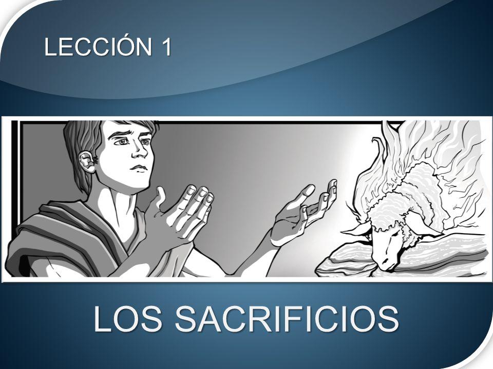 LECCIÓN 1 LOS SACRIFICIOS