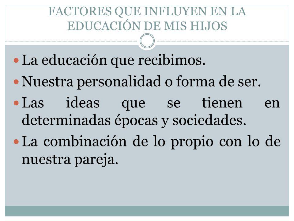 FACTORES QUE INFLUYEN EN LA EDUCACIÓN DE MIS HIJOS