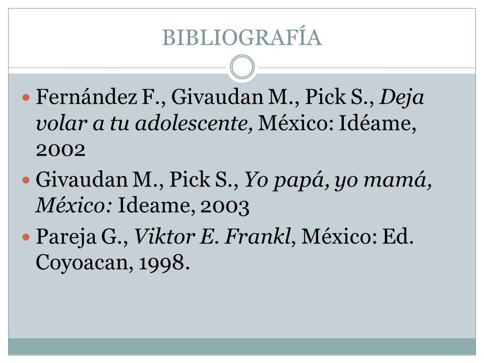 BIBLIOGRAFÍA Fernández F., Givaudan M., Pick S., Deja volar a tu adolescente, México: Idéame, 2002.