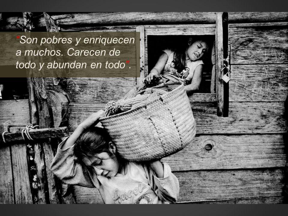 Son pobres y enriquecen a muchos. Carecen de todo y abundan en todo .