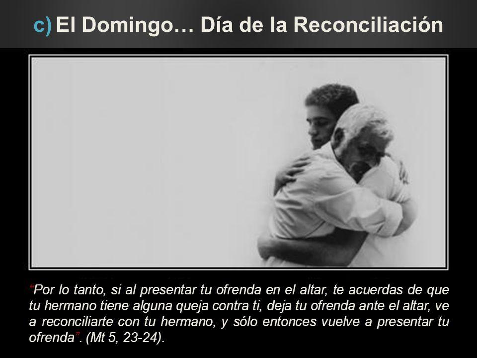c) El Domingo… Día de la Reconciliación