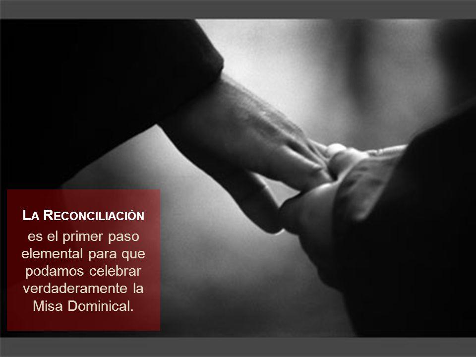 La Reconciliación es el primer paso elemental para que podamos celebrar verdaderamente la Misa Dominical.