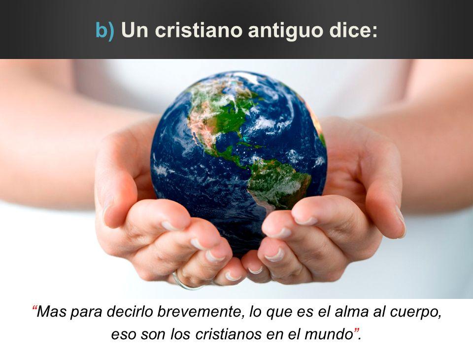 b) Un cristiano antiguo dice: