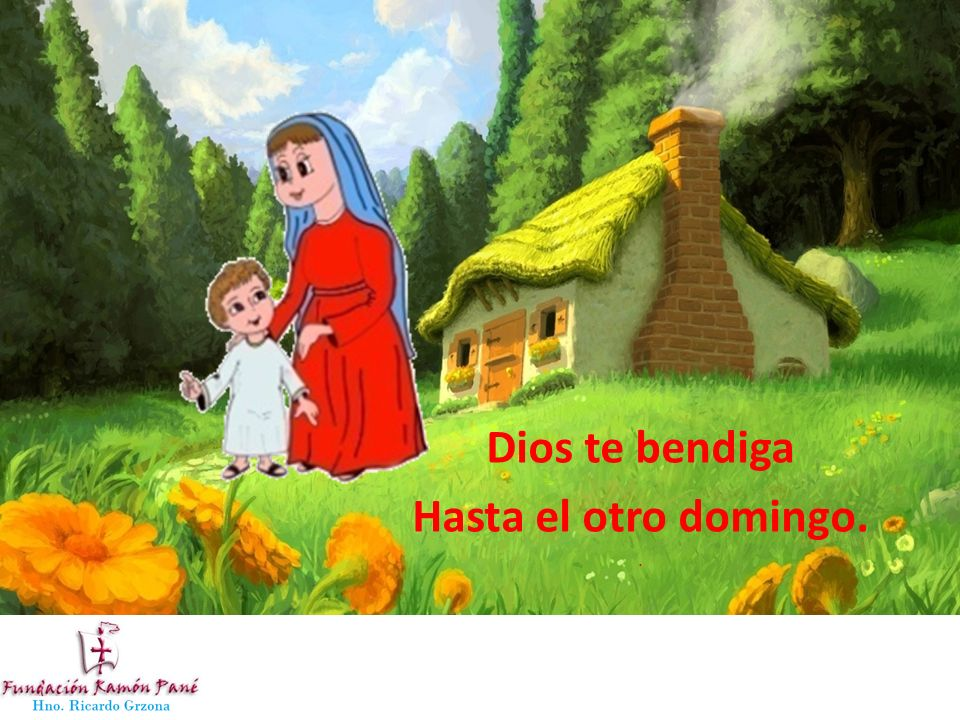 Dios te bendiga Hasta el otro domingo.