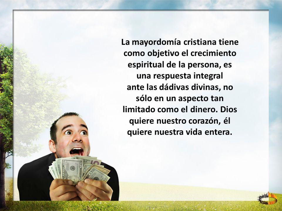 La mayordomía cristiana tiene como objetivo el crecimiento espiritual de la persona, es una respuesta integral