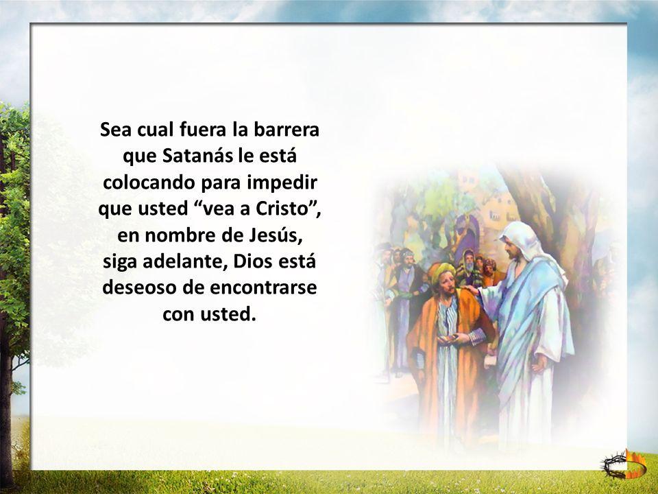 Sea cual fuera la barrera que Satanás le está colocando para impedir