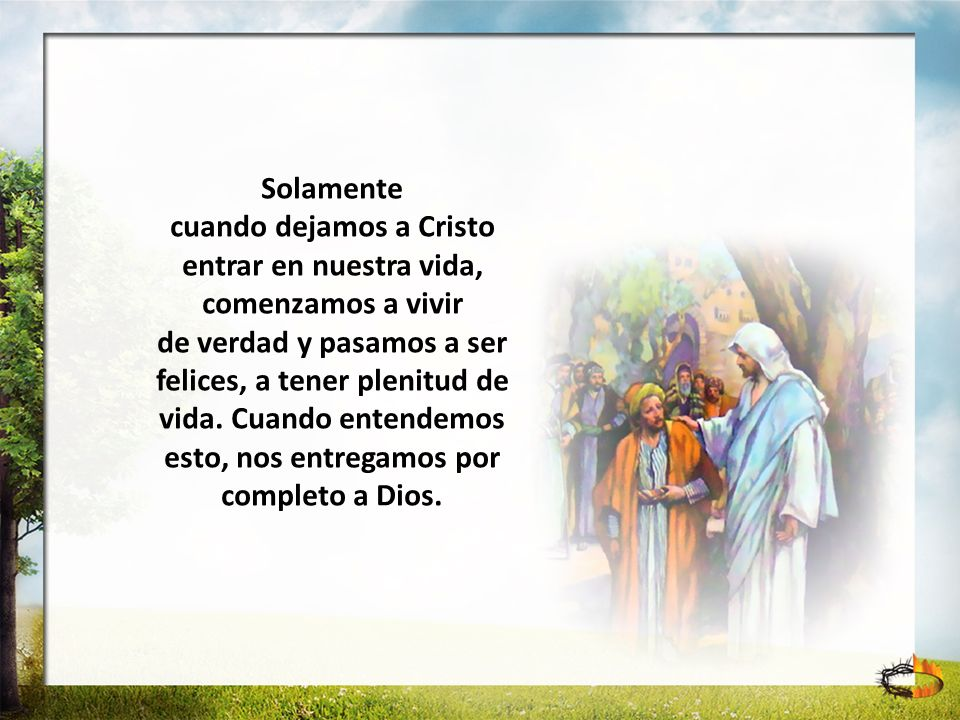 cuando dejamos a Cristo entrar en nuestra vida, comenzamos a vivir