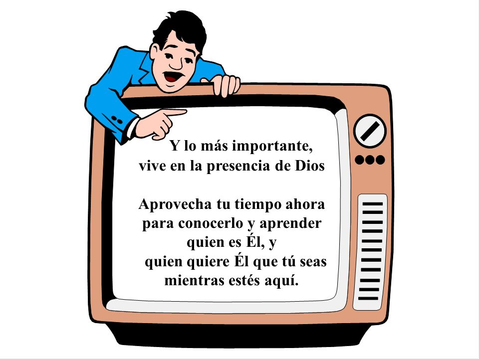 Y lo más importante, vive en la presencia de Dios