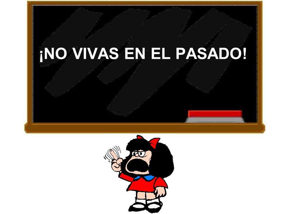 ¡NO VIVAS EN EL PASADO!