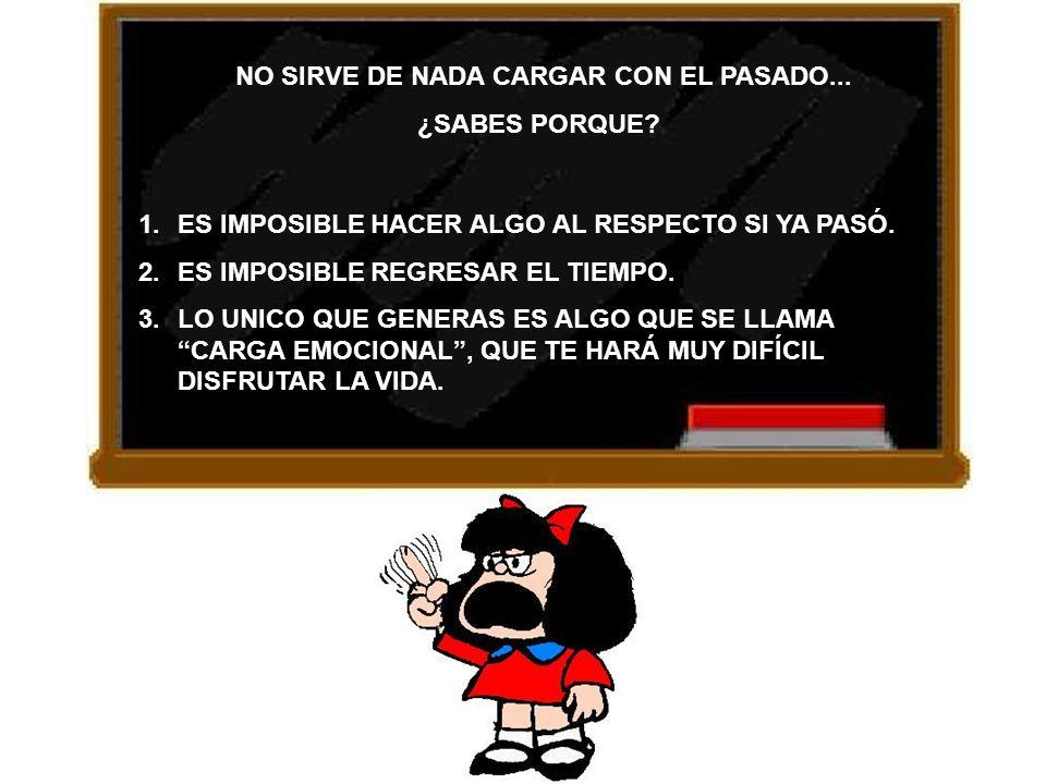 NO SIRVE DE NADA CARGAR CON EL PASADO...