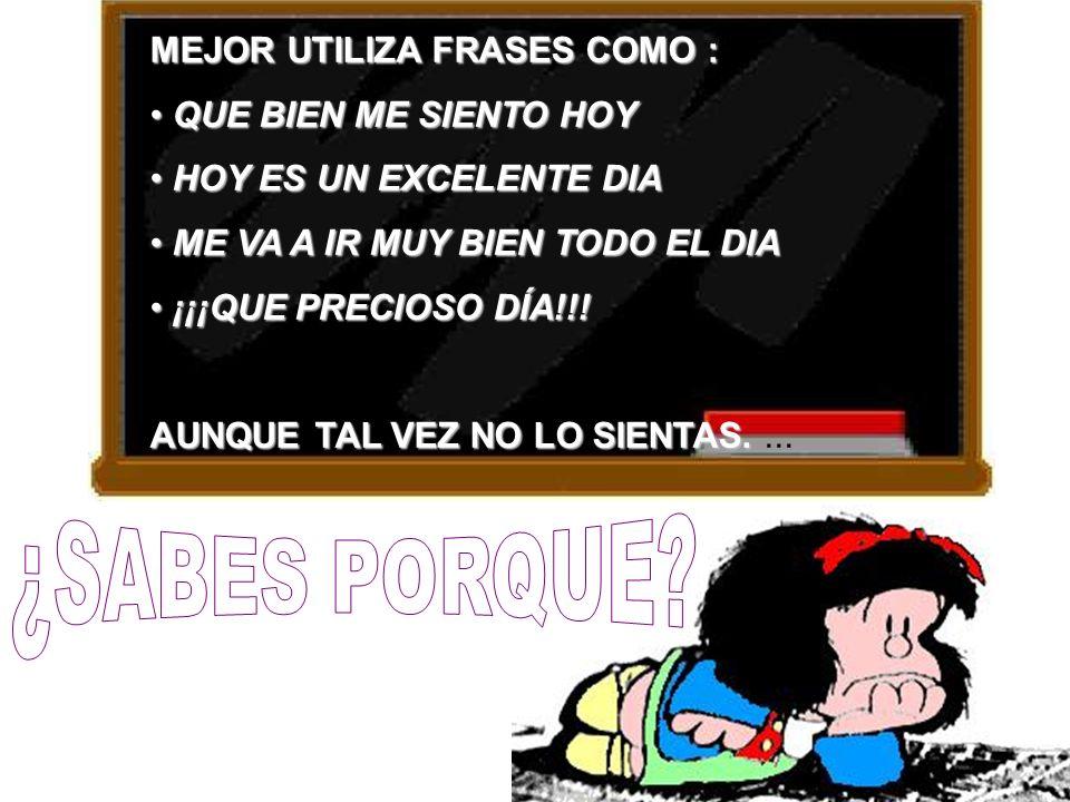 MEJOR UTILIZA FRASES COMO :