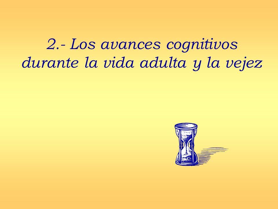 2.- Los avances cognitivos durante la vida adulta y la vejez